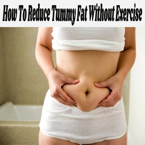 How To Reduce Tummy Fat Without Exercise