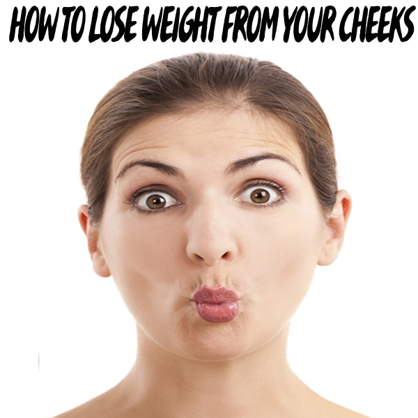 How to Lose Weight from Your Cheeks