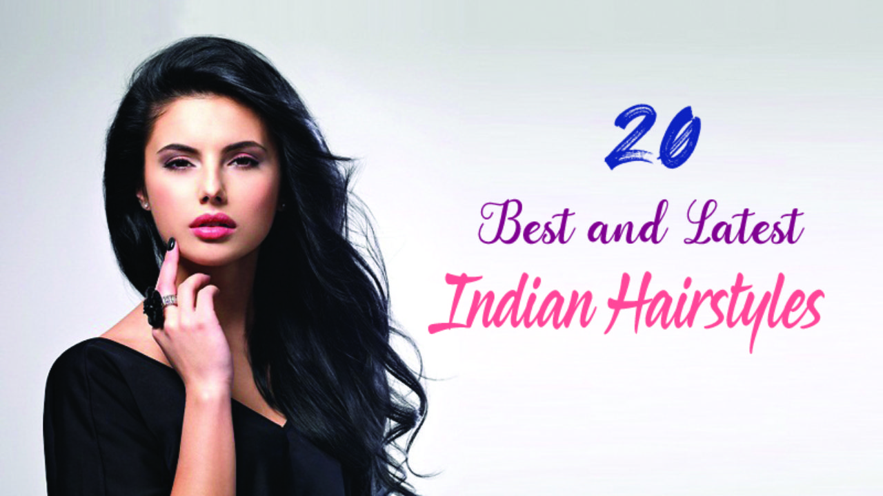 20 best and latest indian hairstyles for women in 2019
